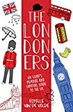 The Londoners: An expat's memoirs and survival guide to the UK