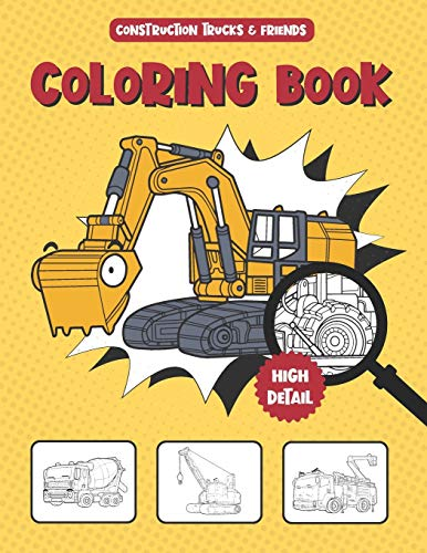 Construction Trucks and Friends Coloring Book: Cute Fun Activity Book for Kids Ages 2-4, 4-8, 9-12 And Heavy Vehicle Themed Lovers ~ Unique Collection ... With Vocabulary Words (8.5 x 11 Inches)