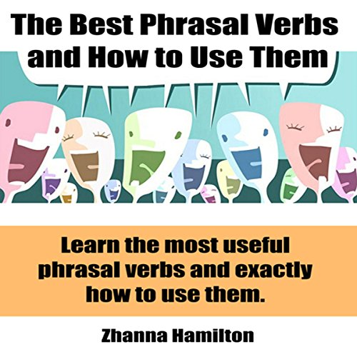 The Best Phrasal Verbs and How to Use Them  By  cover art