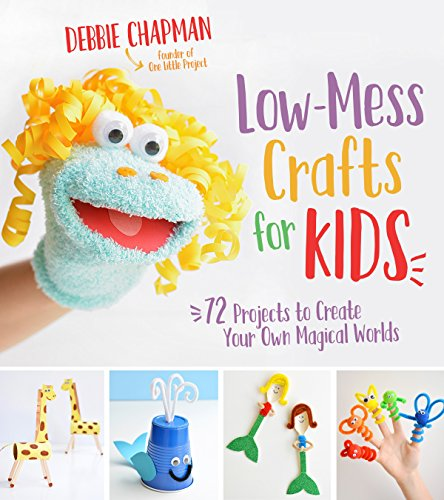 Compare Textbook Prices for Low-Mess Crafts for Kids: 72 Projects to Create Your Own Magical Worlds  ISBN 9781624145582 by Chapman, Debbie
