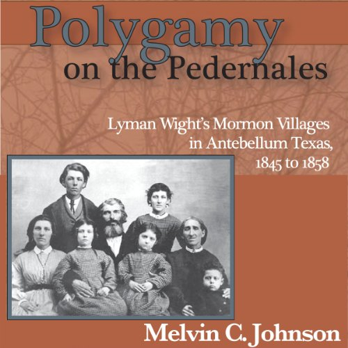 Polygamy on the Pedernales     Lyman Wight's Mormon Village in Antebellum Texas              By:                                                                                                                                 Melvin C Johnson                               Narrated by:                                                                                                                                 Don Coltrane                      Length: 8 hrs and 7 mins     4 ratings     Overall 4.0