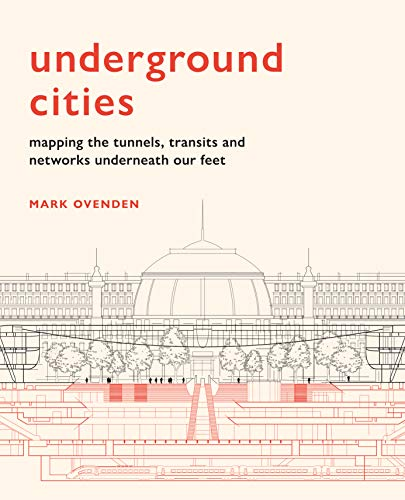 Underground Cities:Mapping the tunnels, transits and networks underneath our feet (English Edition)