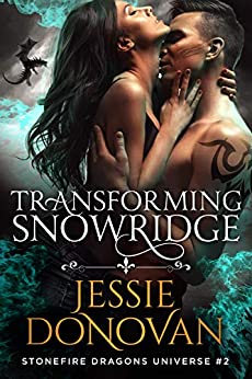 Transforming Snowridge (Stonefire Dragons Universe Book 2) by [Jessie Donovan, Hot Tree Editing]