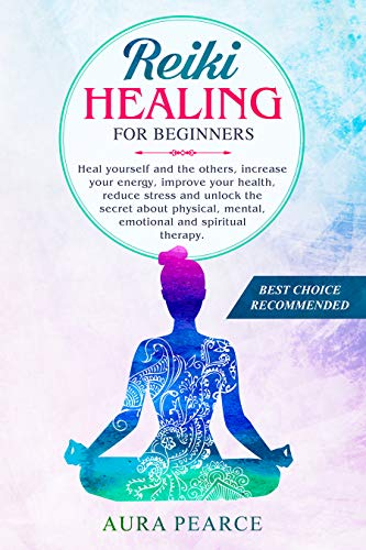 Reiki Healing For Beginners: Heal yourself and the others, increase your energy, improve your health, reduce stress and unlock the secret about physical, ... and spiritual therapy. (English Edition)