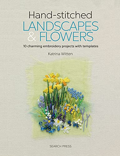 Handstitched Landscapes and Flowers: 10 Charming Embroidery Projects with...