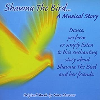 SHAWNA THE BIRD...A MUSICAL STORY