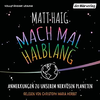 Mach mal halblang     Anmerkungen zu unserem nervösen Planeten              By:                                                                                                                                 Matt Haig                               Narrated by:                                                                                                                                 Christoph Maria Herbst                      Length: 5 hrs and 42 mins     Not rated yet     Overall 0.0