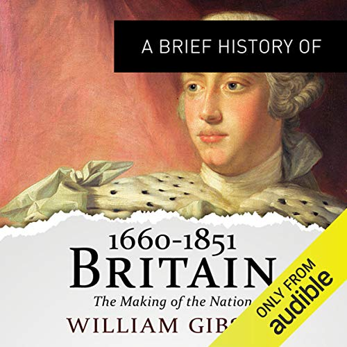 A Brief History of Britain 1660 - 1851 Audiobook By William Gibson cover art