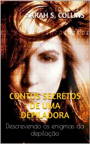 Contos secretos de uma depiladora (Portuguese Edition)