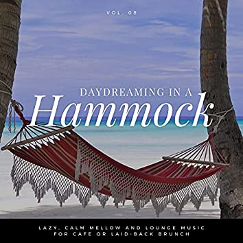 Daydreaming In A Hammock - Lazy, Calm Mellow And Lounge Music For Cafe Or Laid-back Brunch Vol.8