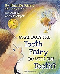 Image: What Does the Tooth Fairy Do With Our Teeth? | Hardcover: 38 pages | by Denise Barry (Author). Publisher: Mascot Books (September 2, 2014)