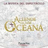 Allende la Mar Océana (La Música del Espectáculo 'Puy du Fou - España')