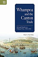 Whampoa and the Canton Trade: Life and Death in a Chinese Port, 1700-1842