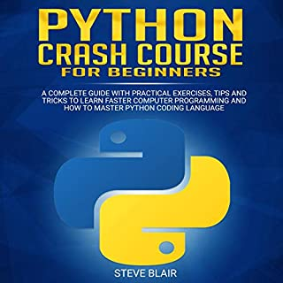 Python Crash Course for Beginners: A Complete Guide with Practical Exercises, Tips and Tricks to Learn Faster Computer Programming and How to Master Python Coding Language audiobook cover art