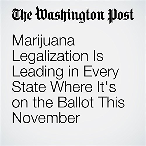 Marijuana Legalization Is Leading in Every State Where It's on the Ballot This November  audiobook cover art