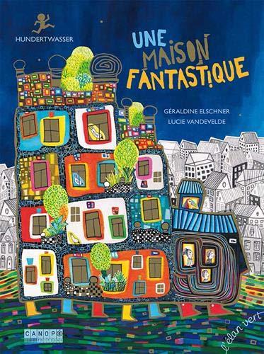 Une maison fantastique : Hundertwasser