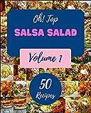 Oh! Top 50 Salsa Salad Recipes Volume 1: A Salsa Salad Cookbook You Will Need (English Edition)