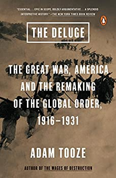 The Deluge  The Great War America and the Remaking of the Global Order 1916-1931