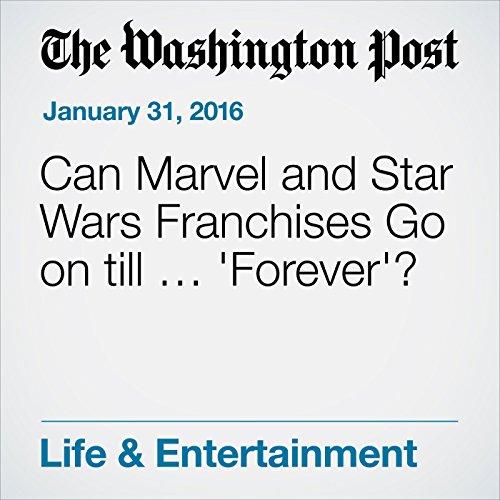 Can Marvel and Star Wars Franchises Go on till … 'Forever'? audiobook cover art