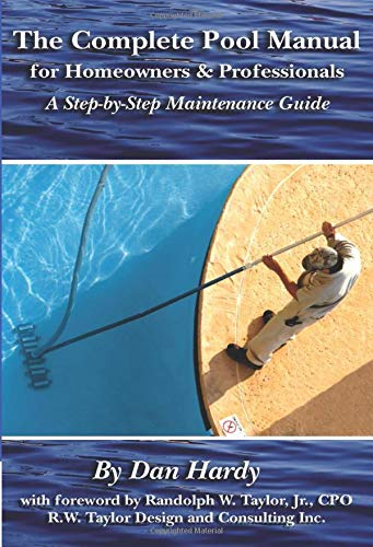The Complete Pool Manual for Homeowners & Professionals  A Step-by-Step Maintenance Guide: A Step-by-Step Maintenance Guide