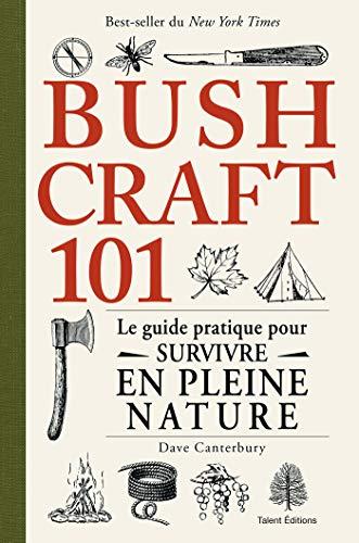 Bushcraft 101 : Le guide pratique pour survivre en pleine nature (French Edition)
