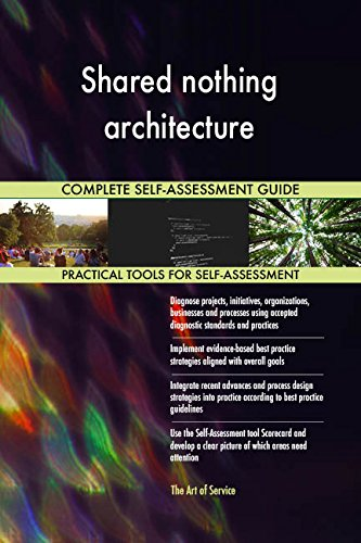 Shared nothing architecture All-Inclusive Self-Assessment - More than 720 Success Criteria, Instant...