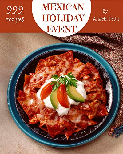 222 Mexican Holiday Event Recipes: Happiness is When You Have a Mexican Holiday Event Cookbook! (English Edition)