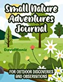 Small Nature Adventures Journal For Outdoor Discoveries And Observations: nature lovers gifts; environmental journal; educational gifts for children; ... study for kids; nature trail book for kids