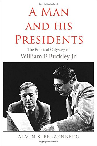 Image of A Man and His Presidents: The Political Odyssey of William F. Buckley Jr.