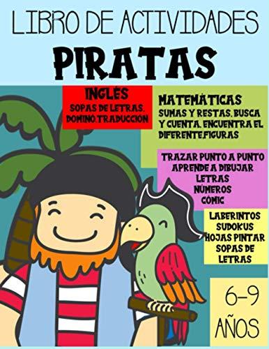LIBRO DE ACTIVIDADES PIRATAS: Actividades infantiles para niños de 6 a 9 años. Colorear, laberinto, sumas, restas, dibujos, sudokus, sopa de letras. Inglés y Español.