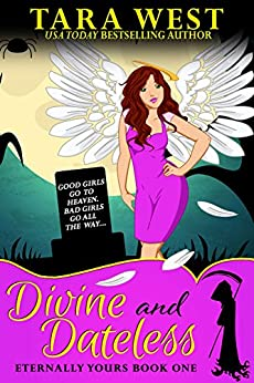 Divine and Dateless (Eternally Yours Book 1) by [Tara West]