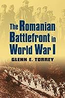 The Romanian Battlefront in World War I (Modern War Studies) by Glenn E. Torrey(2014-08-01)