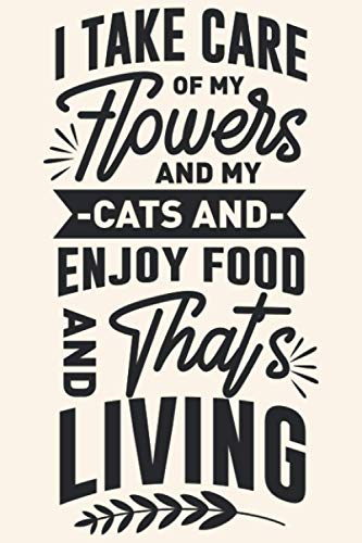 I Take Care of My Flower Cats and Enjoy Food and Thats...
