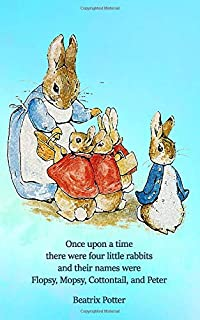 Once upon a time there were four little Rabbits and their names were Flopsy, Mopsy, Cottontail, and Peter: 5x8 Journal Notebook (Classic Illustrations)
