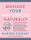 Manage Your Menopause Naturally: The Six-Week Guide to Calming Hot Flashes & Night Sweats, Getting Your Sex Drive Back, Sharpening Memory & Reclaiming Well-Being