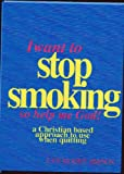 I Want to Stop Smoking...So Help Me God! A Christian-Based Approach To Use When Quitting