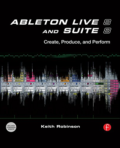 Ableton Live 8 and Suite 8: Create, Produce, Perform (English Edition)
