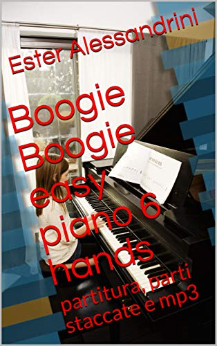 Boogie Boogie easy piano 6 hands: partitura, parti staccate e mp3 (Music for piano 6 hands Vol. 15) (Italian Edition)