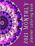 2021 monthly planner coloring book: Coloring Book of flower mandalas Planner for a Magical 2021 Mandala Coloring Calendar 2021 Monthly Calendar Schedule Organizer