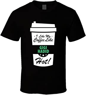 I Like My Coffee Like Gigi Hadid Hot Funny Female Celeb Cool Fan T Shirt