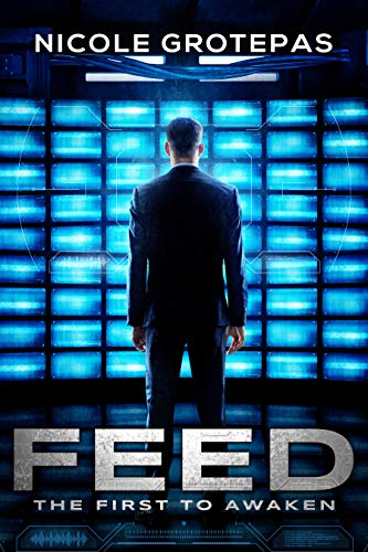 Feed 1: The First to Awaken (A Sci-Fi Thriller) (The Feeds)