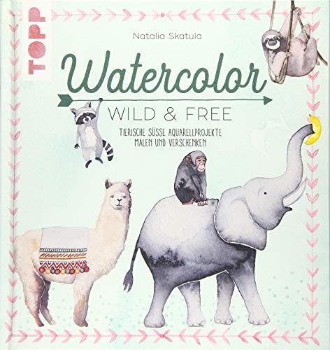 Watercolor Wild & Free: Tierisch süße Aquarellprojekte malen und verschenken