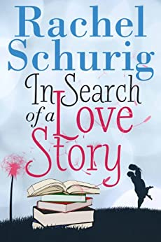 In Search of a Love Story (Love Story Book One ) by [Rachel Schurig]