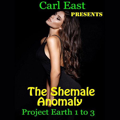 The Shemale Anomaly - Project Earth 1 to 3 audiobook cover art
