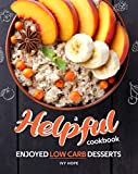 A Helpful Cookbook: Enjoyed Low Carb Desserts