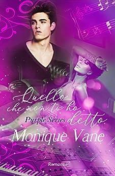 Quello che non ti ho detto (Purple Series Vol. 2) di [Monique Vane, Palma Caramia]