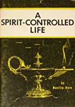 A spirit-controlled life: Or how to be fillled with the Holy Sirit