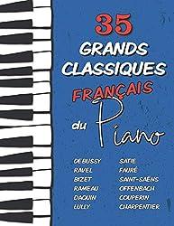 35 Grands Classiques Français au Piano: Partitions de Debussy, Ravel, Satie, Fauré, Rameau, Saint-Saëns, Bizet, Offenbach, Daquin, Couperin, Lully etc.