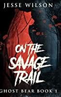 On The Savage Trail: Large Print Hardcover Edition