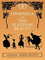 Cinderella and The Sleeping Beauty - Illustrated by Arthur Rackham